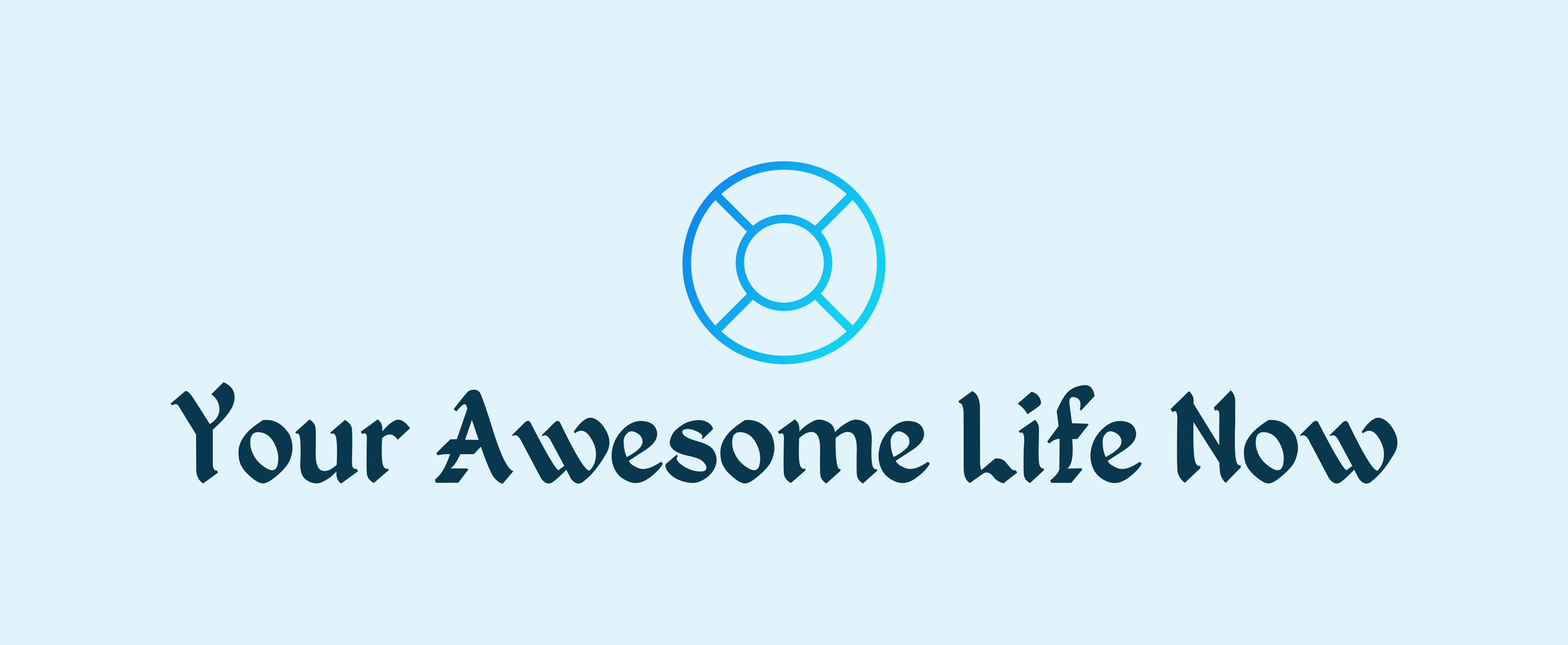 you awesome life now